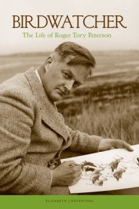 The Life of Roger Tory Peterson by Elizabeth Rosenthal